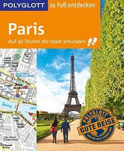 POLYGLOTT Reiseführer Paris zu Fuß entdecken: Auf 30 Touren die Stadt erkunden