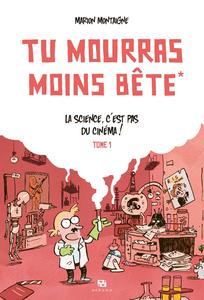 Tu Mourras Moins Bête - Tome 1 - La Science, C'est pas du Cinéma!