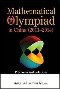 Mathematical Olympiad In China (2011-2014): Problems And Solutions (Mathematical Olympiad Series)