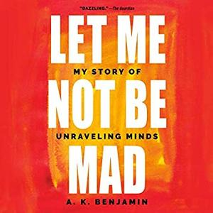 Let Me Not Be Mad: My Story of Unraveling Minds [Audiobook]