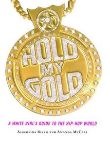 «Hold My Gold: A White Girl's Guide to the Hip-Hop World» by Amanda McCall,Albertina Rizzo