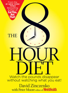 The 8-Hour Diet: Watch the Pounds Disappear Without Watching What You Eat! (repost)