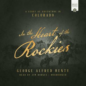 «In the Heart of the Rockies» by George Alfred Henty