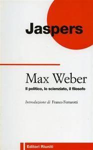 Karl Jaspers - Max Weber. Il politico, lo scienziato, il filosofo [Repost]