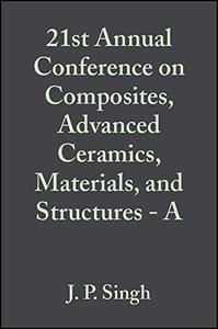 Proceedings of the 21st Annual Conference on Composites, Advanced Ceramics, Materials, and Structures: A: Ceramic Engineering a