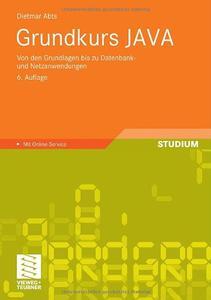 Grundkurs JAVA: Von den Grundlagen bis zu Datenbank- und Netzanwendungen, 6 Auflage (repost)