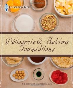 Le Cordon Bleu Patisserie and Baking Foundations (Repost)