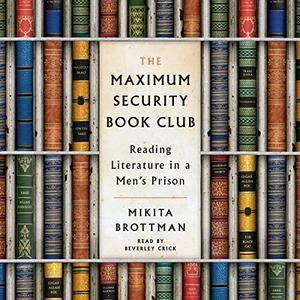 The Maximum Security Book Club: Reading Literature in a Men's Prison [Audiobook]