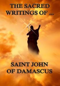 «The Sacred Writings of Saint John of Damascus» by Saint John of Damascus