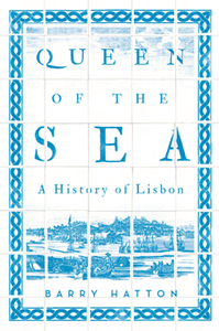 Queen of the Sea : A History of Lisbon