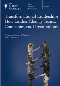 TTC Video - Transformational Leadership: How Leaders Change Teams, Companies, and Organizations