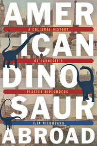 American Dinosaur Abroad : A Cultural History of Carnegie's Plaster Diplodocus