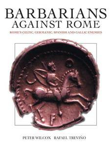 Barbarians Against Rome. Rome's Celtic, Germanic, Spanish and Gallic Enemies (Repost)