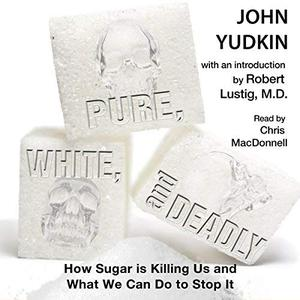 Pure, White, and Deadly: How Sugar is Killing Us and What We Can Do to Stop It [Audiobook]