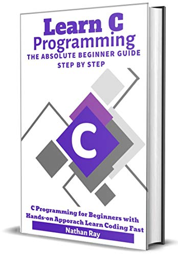 Learn C programming Language The Absolute Beginner Guide Step by Step