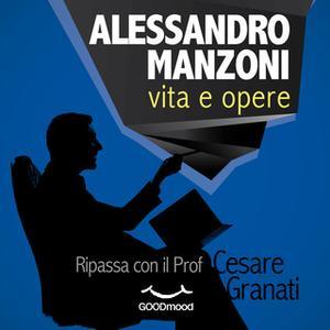 «Alessandro Manzoni: vita e opere» by Cesare Granati