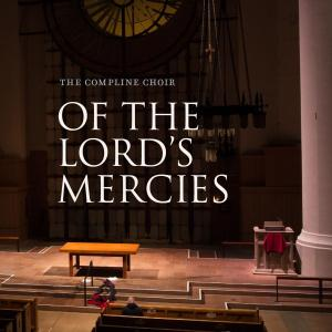 The Compline Choir - Of the Lord's Mercies (2019)