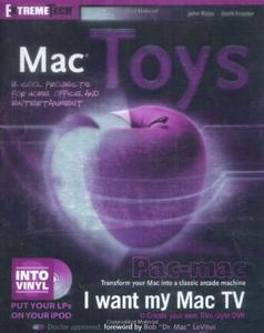 Mac Toys: 12 Cool Projects for Home, Office, and Entertainment (Repost)