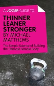 «A Joosr Guide to... Thinner Leaner Stronger by Michael Matthews» by Joosr