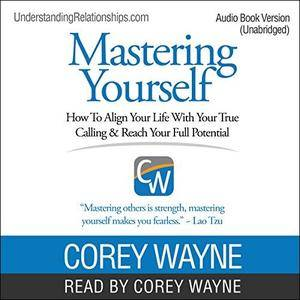 Mastering Yourself: How to Align Your Life with Your True Calling & Reach Your Full Potential [Audiobook]
