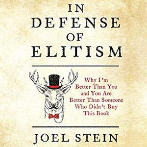 In Defense of Elitism: Why I'm Better Than You and You're Better Than Someone Who Didn't Buy This Book [Audiobook]