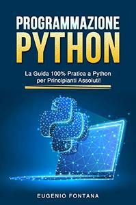 Programmazione Python: La Guida 100% Pratica a Python per Principianti Assoluti!
