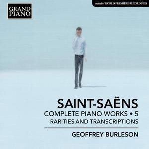 Geoffrey Burleson - Saint-Saëns: Complete Piano Works, Vol. 5 - Rarities and Transcriptions (2019)