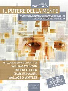 Marco Alis – Il potere della mente. Comprenderlo e usarlo con i maestri della scienza del pensiero (2013)