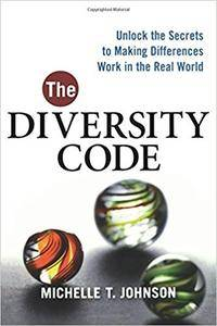 The Diversity Code: Unlock the Secrets to Making Differences Work in the Real Worl