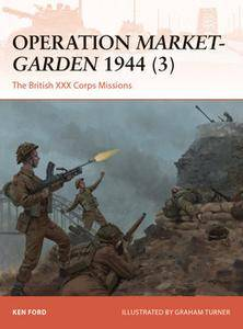 Operation Market-Garden 1944 (3): The British XXX Corps Missions (Osprey Campaign 317)