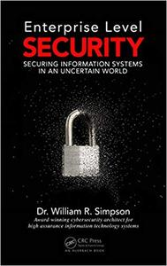Enterprise Level Security: Securing Information Systems in an Uncertain World (Repost)