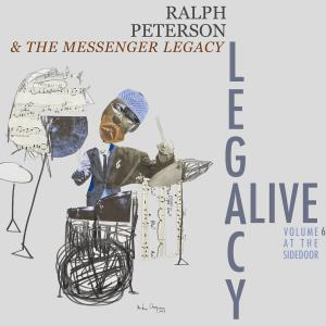 Ralph Peterson and The Messenger Legacy - Legacy Alive, Vol. 6 at the Side Door (2019)