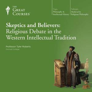 Skeptics and Believers: Religious Debate in the Western Intellectual Tradition [TTC Audio]