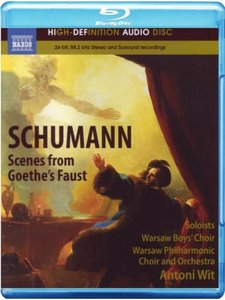 Antoni Wit & Warsaw Philharmonic Choir and Orchestra + Warsaw Boys Choir - Schumann: Scenes from Goethe's Faust (2011)