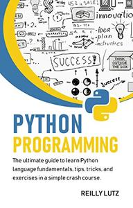 Python programming: The ultimate beginners guide to learn Python language fundamentals