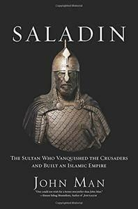 Saladin: The Sultan Who Vanquished the Crusaders and Built an Islamic Empire (repost)