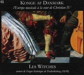 Les Witches - Konge af Danmark - l'Europe musicale a la cour de Christian IV (2010) {Alpha 163}