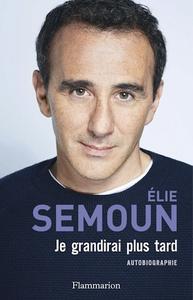 """Elie Semoun, """"Je grandirai plus tard"""""""