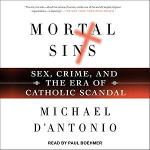 Mortal Sins: Sex, Crime, and the Era of Catholic Scandal [Audiobook]