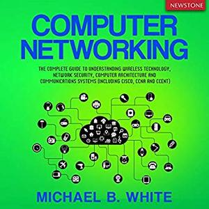 Computer Networking: The Complete Guide [Audiobook]