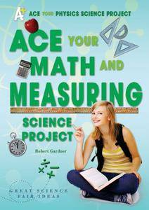 Ace Your Math and Measuring Science Project: Great Science Fair Ideas (Ace Your Physics Science Project)