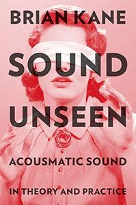 Sound Unseen: Acousmatic Sound in Theory and Practice (Repost)