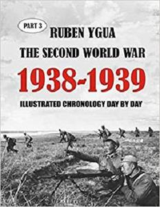1938-1939 The Second World War: Illustrated Chronology