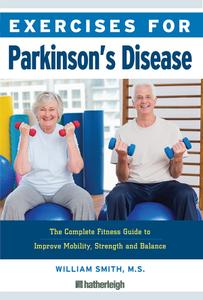 Exercises for Parkinson's Disease: The Complete Fitness Guide to Improve Mobility and Wellness (Exercises for, Book 18)