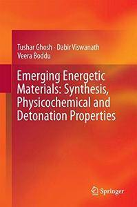 Emerging Energetic Materials: Synthesis, Physicochemical, and Detonation Properties