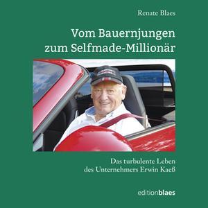 «Vom Bauernjungen zum Selfmade-Millionär: Das turbulente Leben des Unternehmers Erwin Kaeß» by Renate Blaes