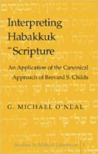Interpreting Habakkuk as Scripture: An Application of the Canonical Approach of Brevard S. Childs