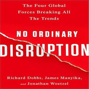 No Ordinary Disruption: The Four Global Forces Breaking All the Trends [Audiobook]