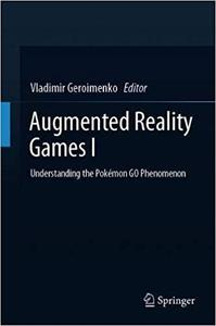 Augmented Reality Games I: Understanding the Pokémon GO Phenomenon