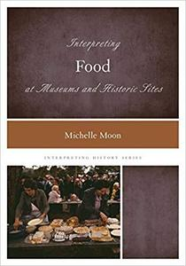 Interpreting Food at Museums and Historic Sites (Interpreting History)